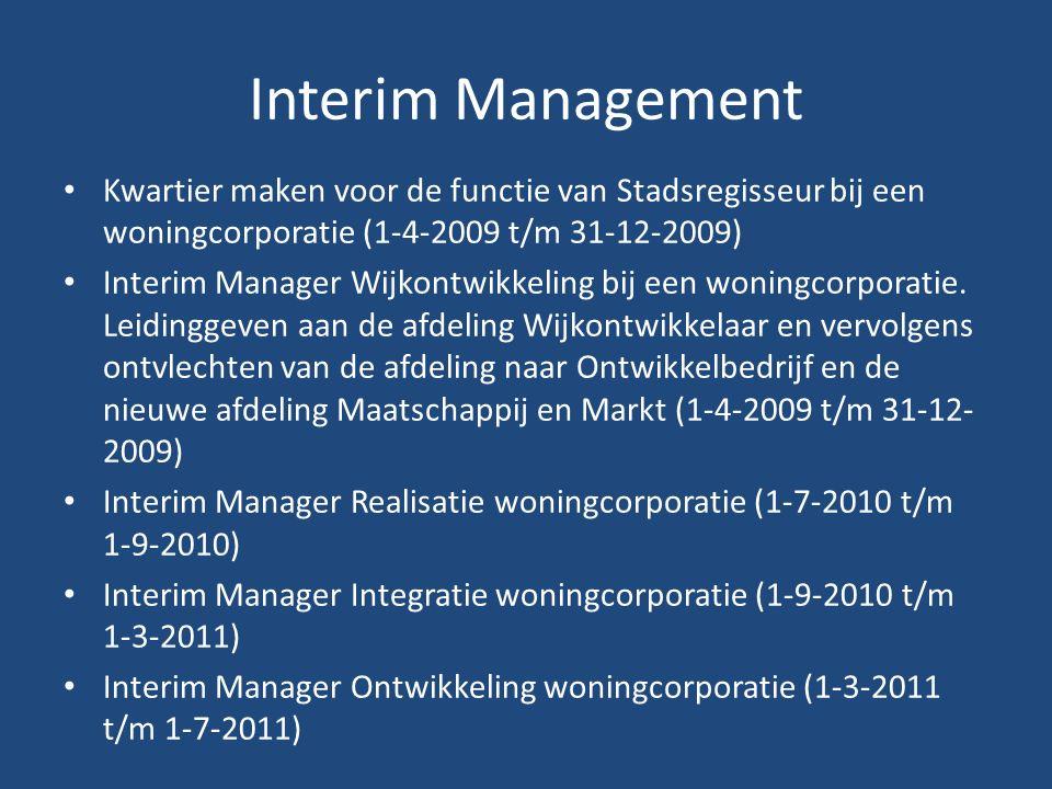 Interim Management Kwartier maken voor de functie van Stadsregisseur bij een woningcorporatie (1-4-2009 t/m 31-12-2009) Interim Manager Wijkontwikkeling bij een woningcorporatie.
