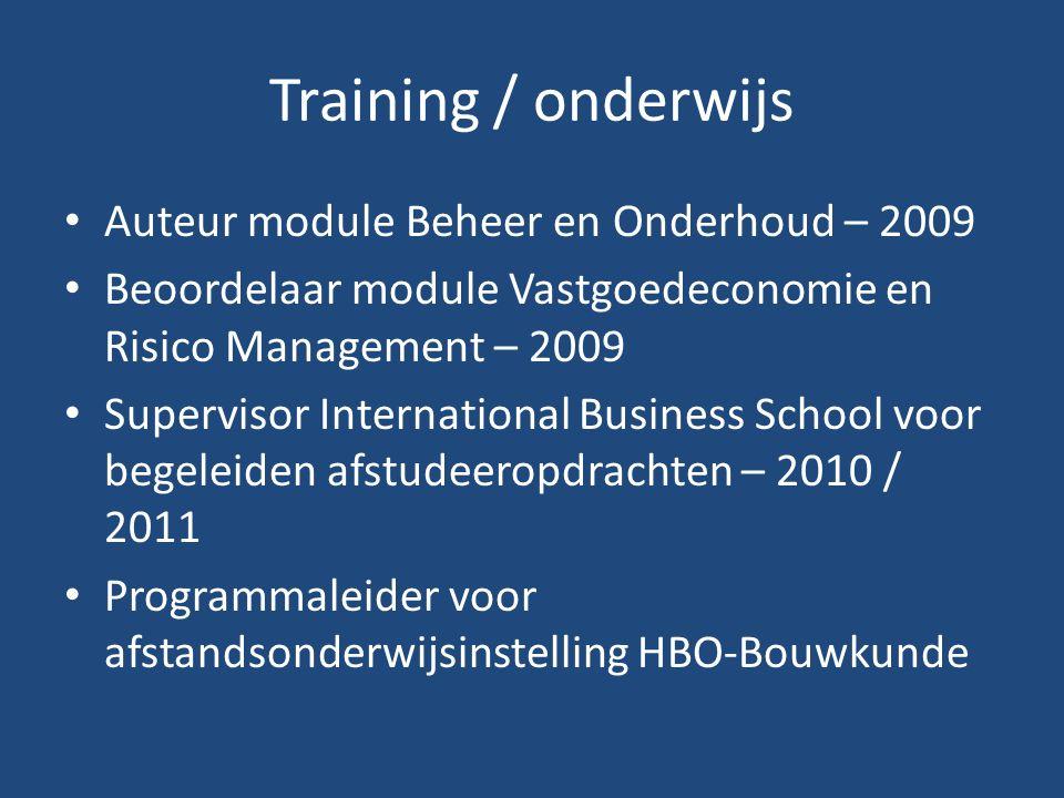 Training / onderwijs Auteur module Beheer en Onderhoud – 2009 Beoordelaar module Vastgoedeconomie en Risico Management – 2009 Supervisor International