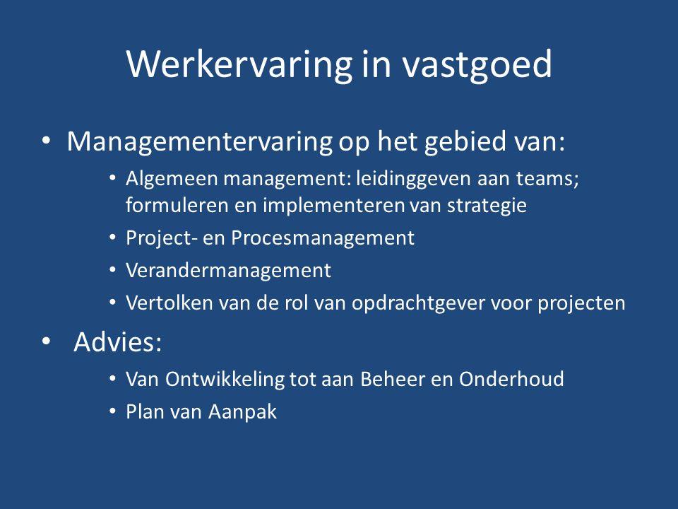 Werkervaring in vastgoed Managementervaring op het gebied van: Algemeen management: leidinggeven aan teams; formuleren en implementeren van strategie Project- en Procesmanagement Verandermanagement Vertolken van de rol van opdrachtgever voor projecten Advies: Van Ontwikkeling tot aan Beheer en Onderhoud Plan van Aanpak