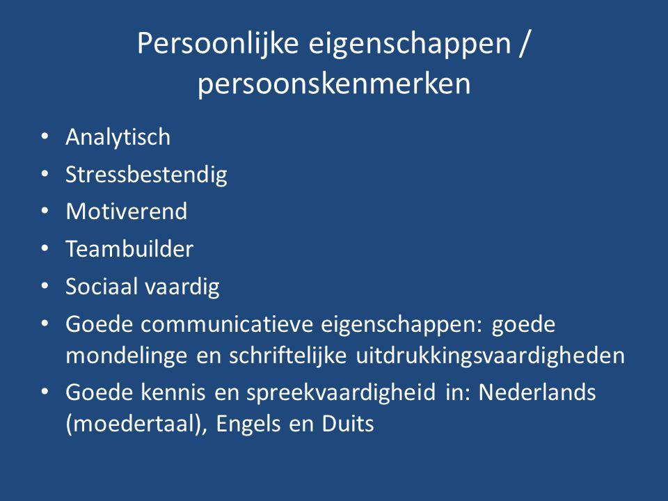 Persoonlijke eigenschappen / persoonskenmerken Analytisch Stressbestendig Motiverend Teambuilder Sociaal vaardig Goede communicatieve eigenschappen: g