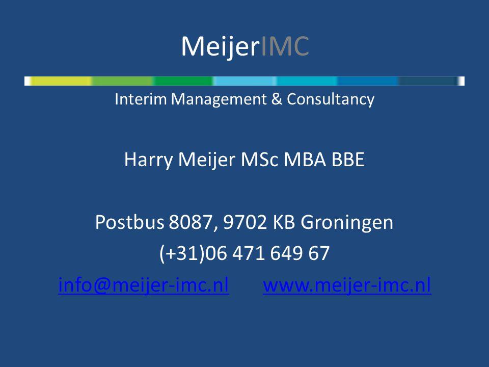 MeijerIMC Interim Management & Consultancy Harry Meijer MSc MBA BBE Postbus 8087, 9702 KB Groningen (+31)06 471 649 67 info@meijer-imc.nlinfo@meijer-imc.nl www.meijer-imc.nlwww.meijer-imc.nl