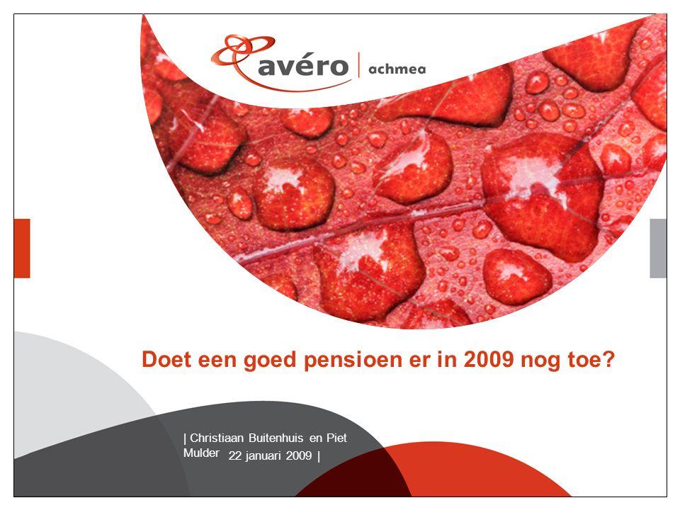 22 januari 2009 | | Christiaan Buitenhuis en Piet Mulder Doet een goed pensioen er in 2009 nog toe