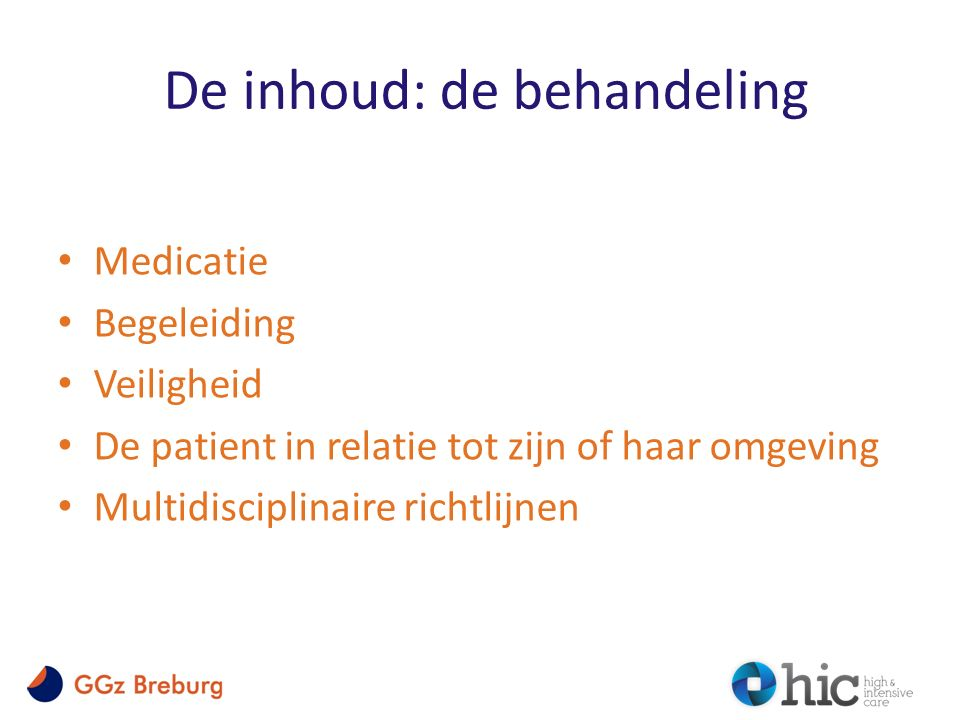 De inhoud: de behandeling Medicatie Begeleiding Veiligheid De patient in relatie tot zijn of haar omgeving Multidisciplinaire richtlijnen