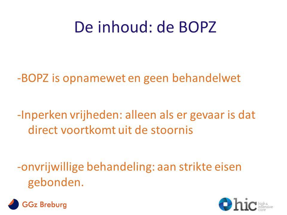 De inhoud: de BOPZ -BOPZ is opnamewet en geen behandelwet -Inperken vrijheden: alleen als er gevaar is dat direct voortkomt uit de stoornis -onvrijwillige behandeling: aan strikte eisen gebonden.