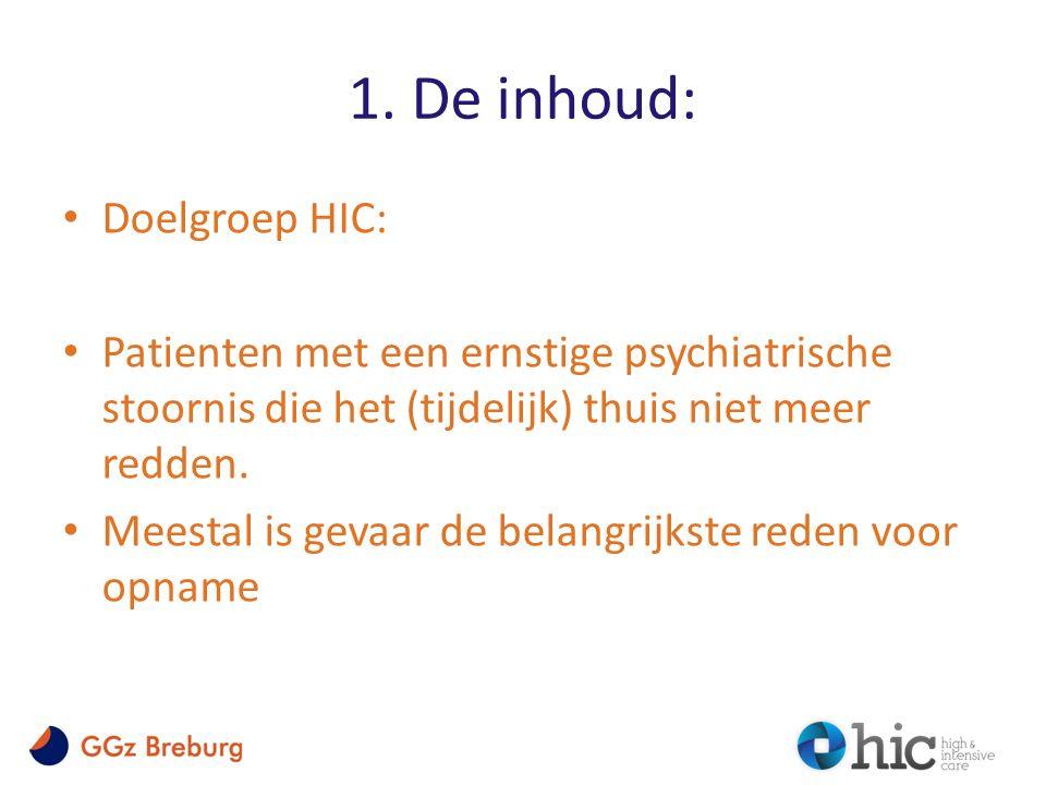 1. De inhoud: Doelgroep HIC: Patienten met een ernstige psychiatrische stoornis die het (tijdelijk) thuis niet meer redden. Meestal is gevaar de belan