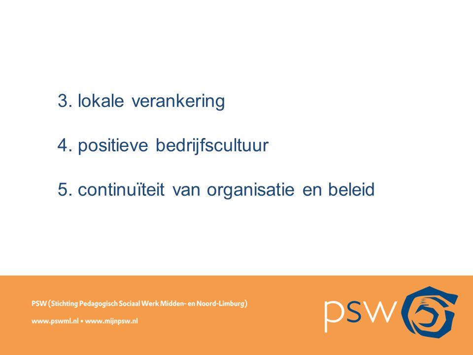 3. lokale verankering 4. positieve bedrijfscultuur 5. continuïteit van organisatie en beleid