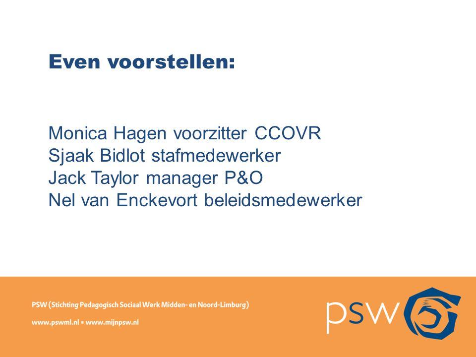 Even voorstellen: Monica Hagen voorzitter CCOVR Sjaak Bidlot stafmedewerker Jack Taylor manager P&O Nel van Enckevort beleidsmedewerker