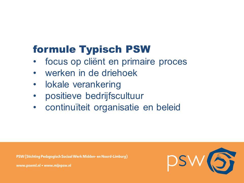 formule Typisch PSW focus op cliënt en primaire proces werken in de driehoek lokale verankering positieve bedrijfscultuur continuïteit organisatie en