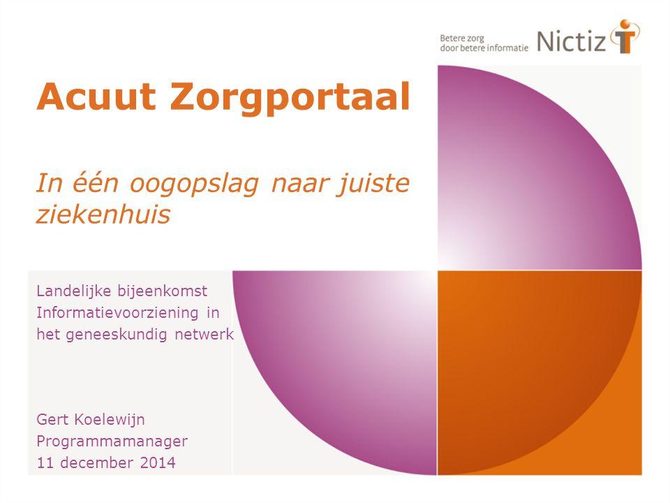 Acuut Zorgportaal In één oogopslag naar juiste ziekenhuis Landelijke bijeenkomst Informatievoorziening in het geneeskundig netwerk Gert Koelewijn Prog