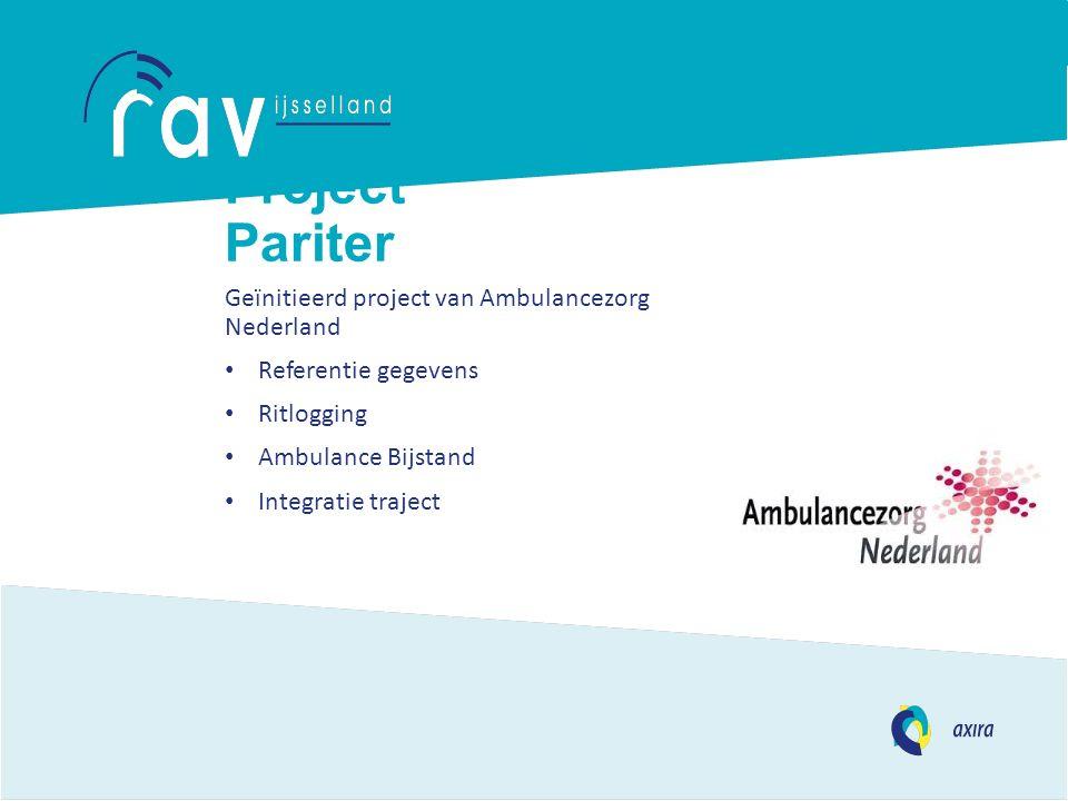 Project Pariter Geïnitieerd project van Ambulancezorg Nederland Referentie gegevens Ritlogging Ambulance Bijstand Integratie traject
