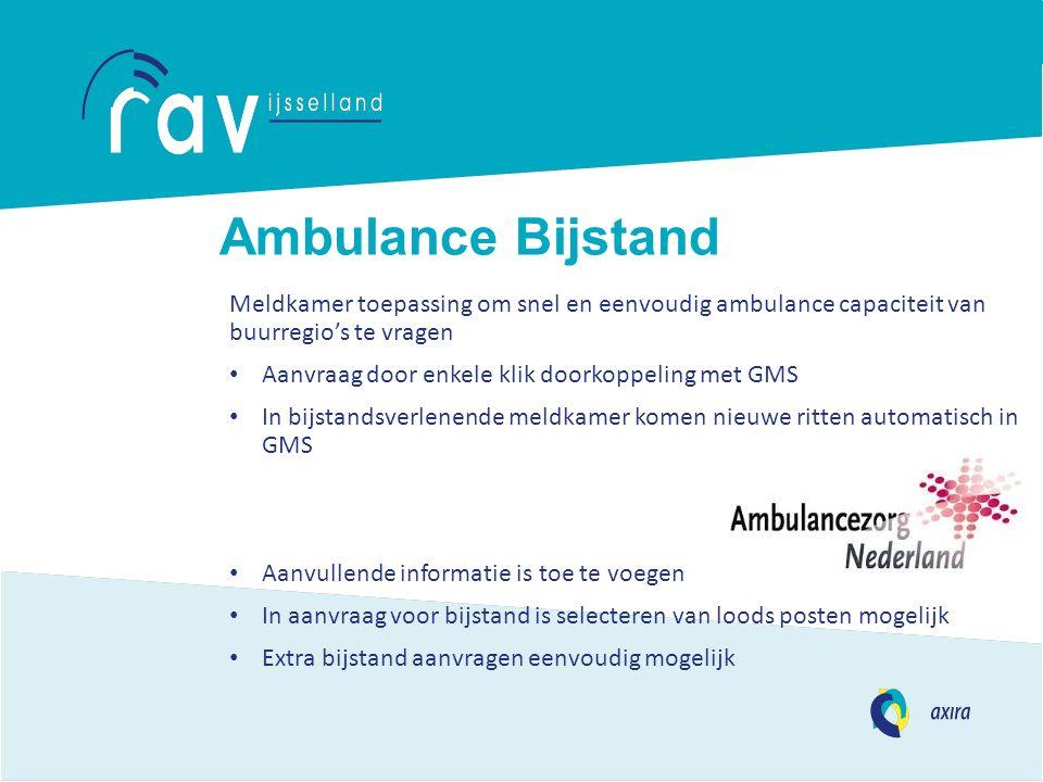 Ambulance Bijstand Meldkamer toepassing om snel en eenvoudig ambulance capaciteit van buurregio's te vragen Aanvraag door enkele klik doorkoppeling me