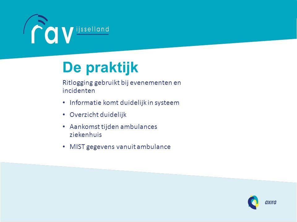De praktijk Ritlogging gebruikt bij evenementen en incidenten Informatie komt duidelijk in systeem Overzicht duidelijk Aankomst tijden ambulances ziekenhuis MIST gegevens vanuit ambulance