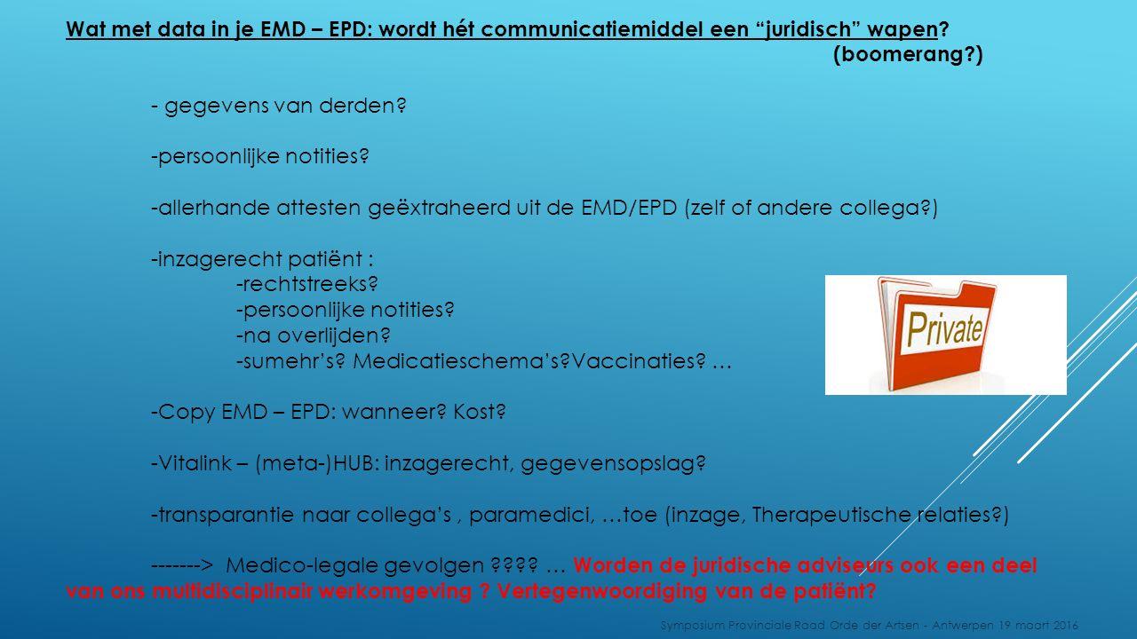 """Wat met data in je EMD – EPD: wordt hét communicatiemiddel een """"juridisch"""" wapen? (boomerang?) - gegevens van derden? -persoonlijke notities? -allerha"""