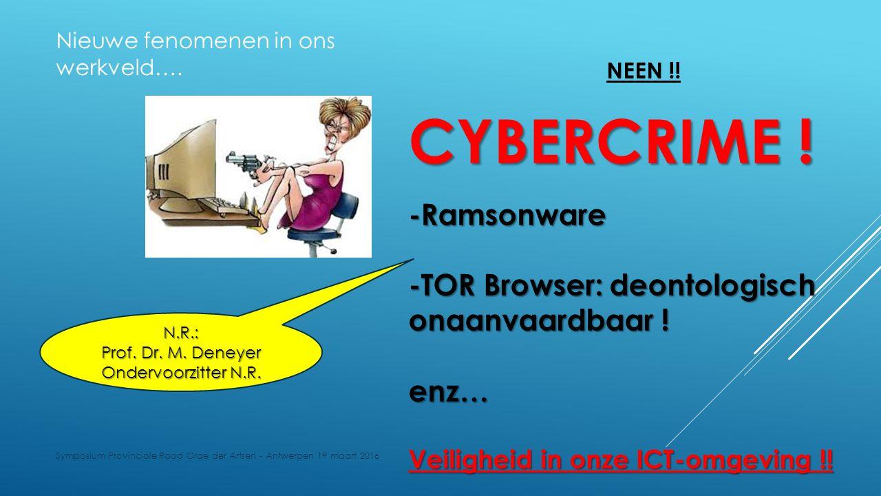 NEEN !! CYBERCRIME ! -Ramsonware -TOR Browser: deontologisch onaanvaardbaar ! enz… Veiligheid in onze ICT-omgeving !! Nieuwe fenomenen in ons werkveld