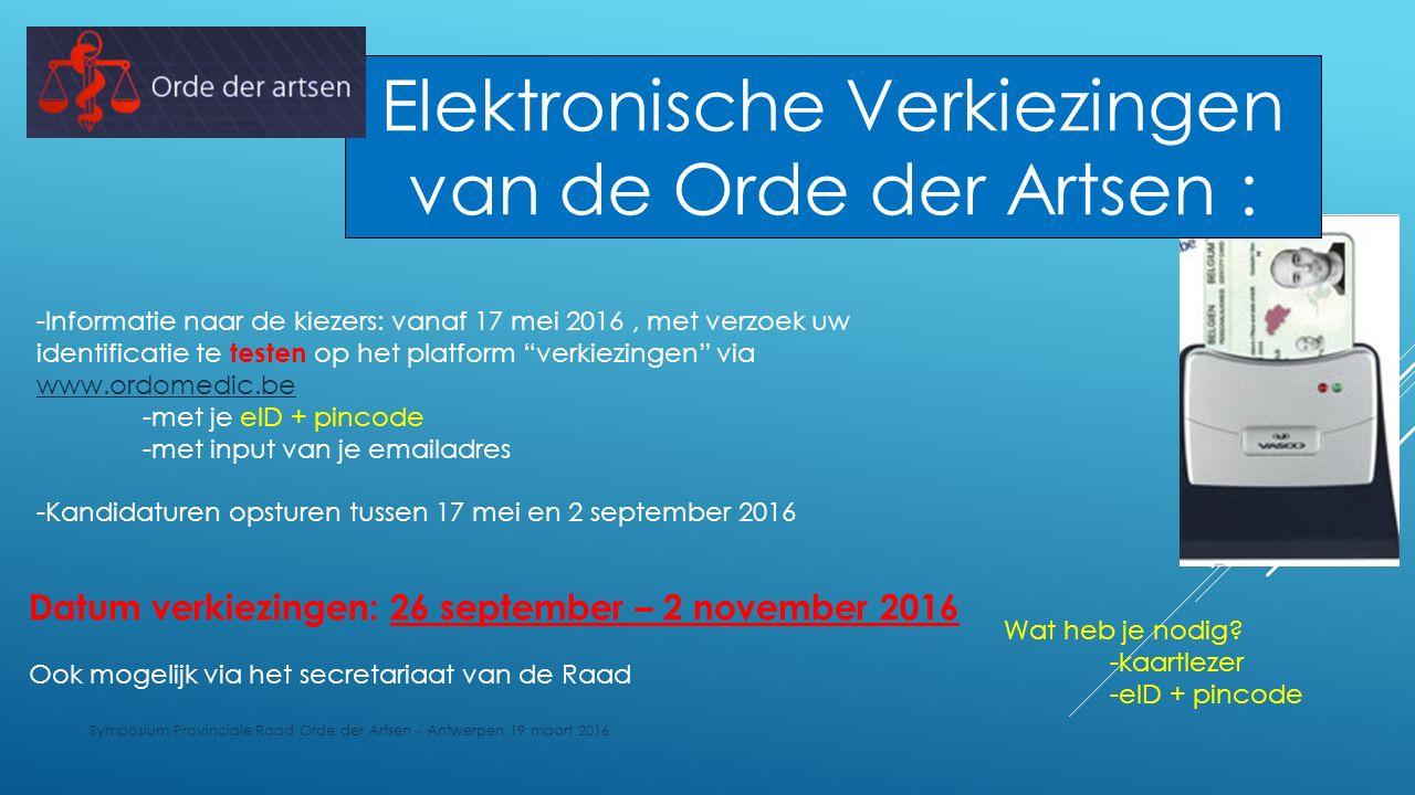 Symposium Provinciale Raad Orde der Artsen - Antwerpen 19 maart 2016 Datum verkiezingen: 26 september – 2 november 2016 Elektronische Verkiezingen van