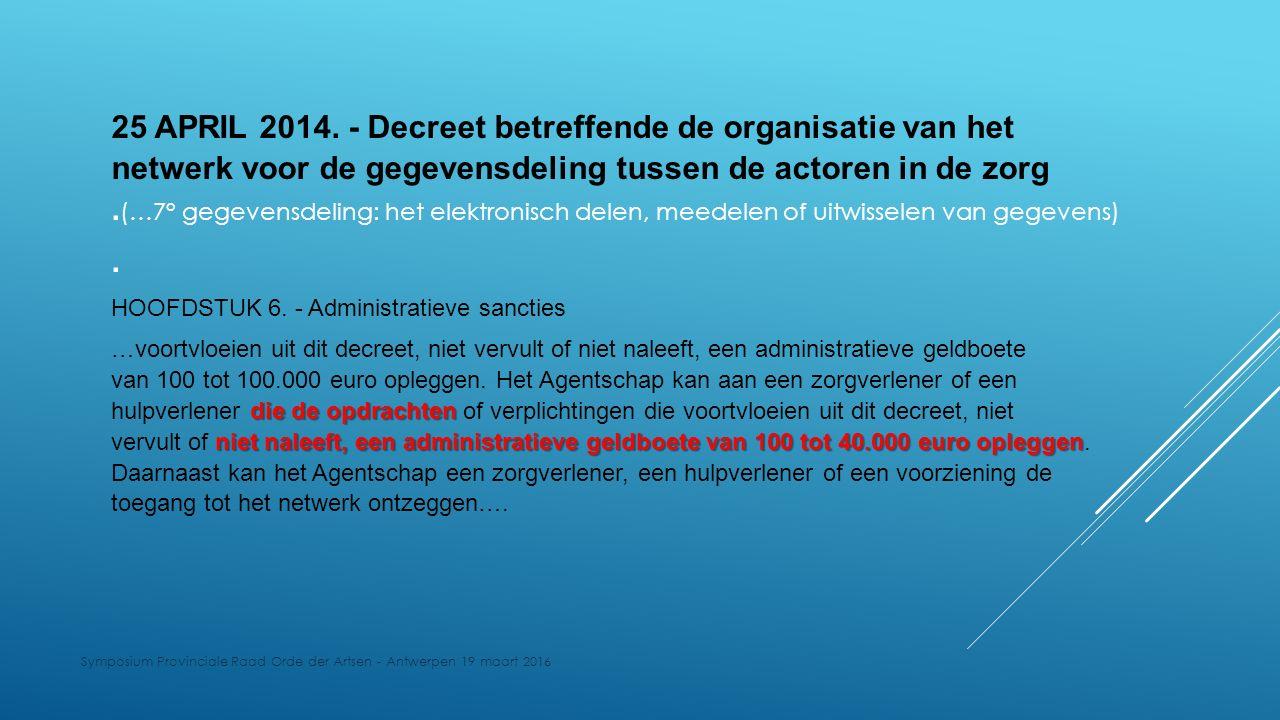 Symposium Provinciale Raad Orde der Artsen - Antwerpen 19 maart 2016 25 APRIL 2014. - Decreet betreffende de organisatie van het netwerk voor de gegev