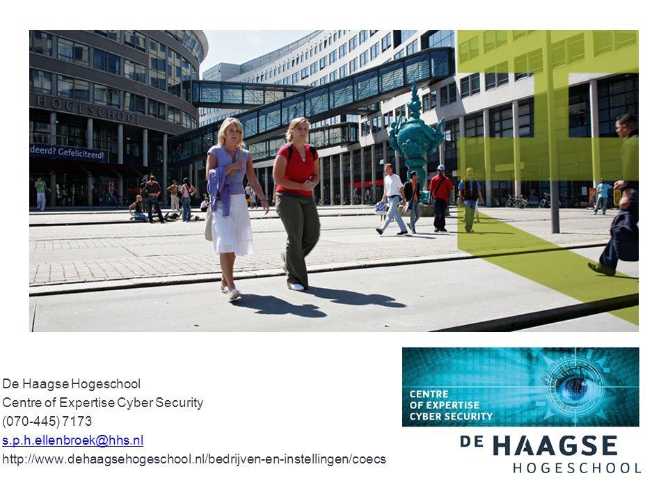 De Haagse Hogeschool Centre of Expertise Cyber Security (070-445) 7173 s.p.h.ellenbroek@hhs.nl http://www.dehaagsehogeschool.nl/bedrijven-en-instellingen/coecs
