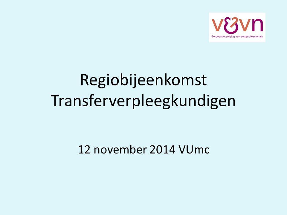 Regiobijeenkomst Transferverpleegkundigen 12 november 2014 VUmc