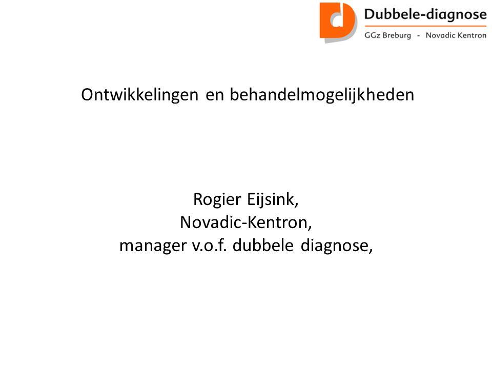 Rogier Eijsink, Novadic-Kentron, manager v.o.f. dubbele diagnose, Ontwikkelingen en behandelmogelijkheden