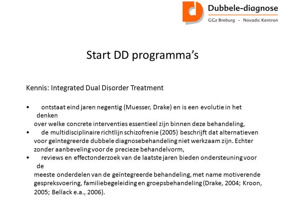 Start DD programma's Kennis: Integrated Dual Disorder Treatment ontstaat eind jaren negentig (Muesser, Drake) en is een evolutie in het denken over welke concrete interventies essentieel zijn binnen deze behandeling, de multidisciplinaire richtlijn schizofrenie (2005) beschrijft dat alternatieven voor geïntegreerde dubbele diagnosebehandeling niet werkzaam zijn.