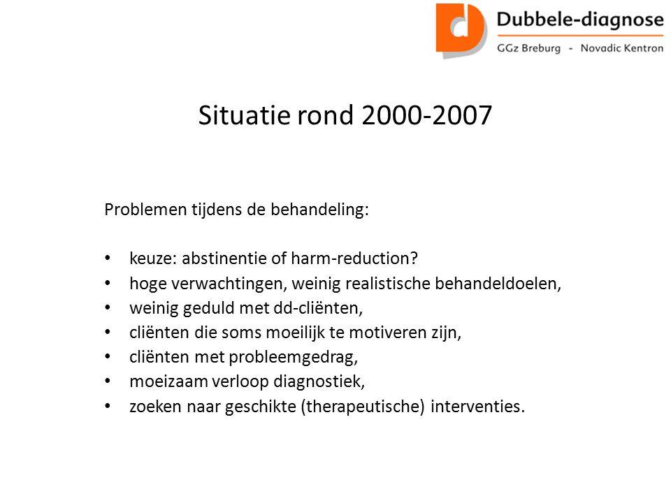 Situatie rond 2000-2007 Problemen tijdens de behandeling: keuze: abstinentie of harm-reduction? hoge verwachtingen, weinig realistische behandeldoelen