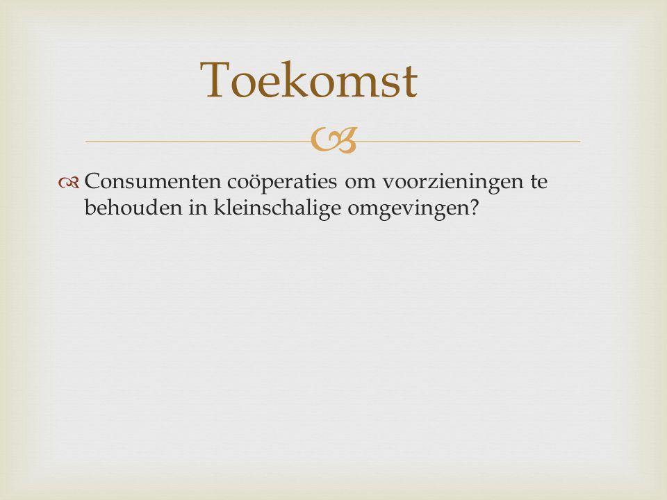   Consumenten coöperaties om voorzieningen te behouden in kleinschalige omgevingen Toekomst
