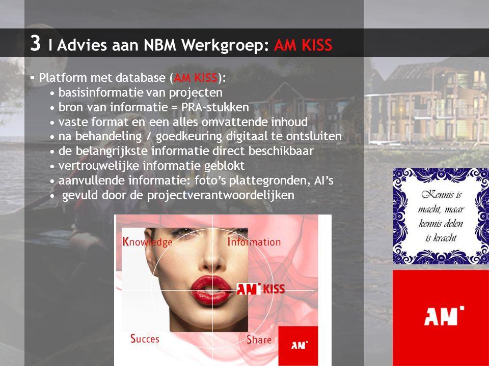 3 I Advies aan NBM Werkgroep: AM KISS  Platform met database (AM KISS): basisinformatie van projecten bron van informatie = PRA-stukken vaste format
