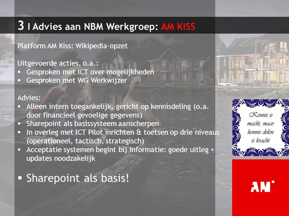 3 I Advies aan NBM Werkgroep: AM KISS Platform AM Kiss: Wikipedia-opzet Uitgevoerde acties, o.a.:  Gesproken met ICT over mogelijkheden  Gesproken m