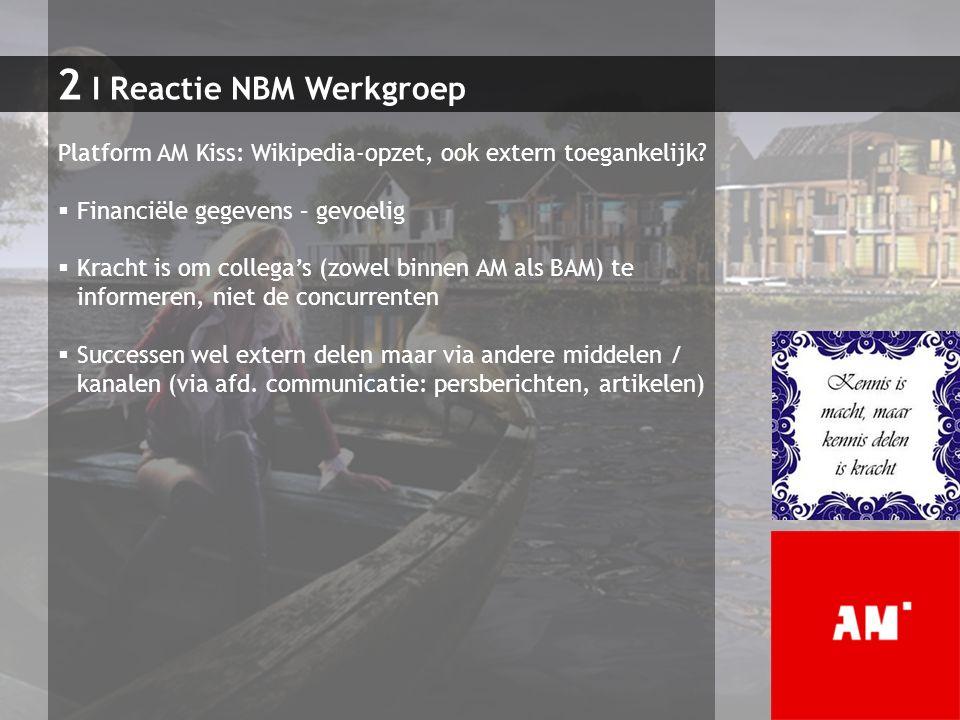 2 I Reactie NBM Werkgroep Platform AM Kiss: Wikipedia-opzet, ook extern toegankelijk?  Financiële gegevens – gevoelig  Kracht is om collega's (zowel