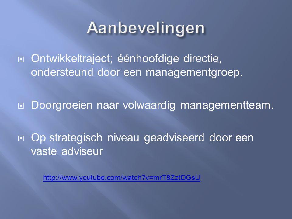  Ontwikkeltraject; éénhoofdige directie, ondersteund door een managementgroep.