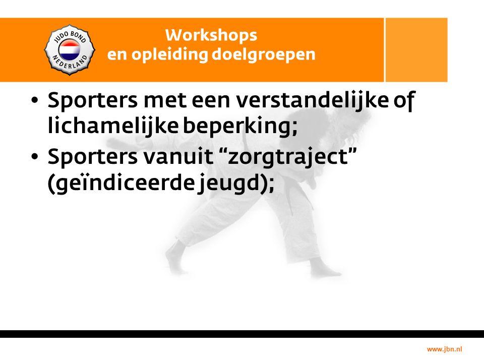 www.jbn.nl Workshops en opleiding doelgroepen Sporters met een verstandelijke of lichamelijke beperking; Sporters vanuit zorgtraject (geïndiceerde jeugd);