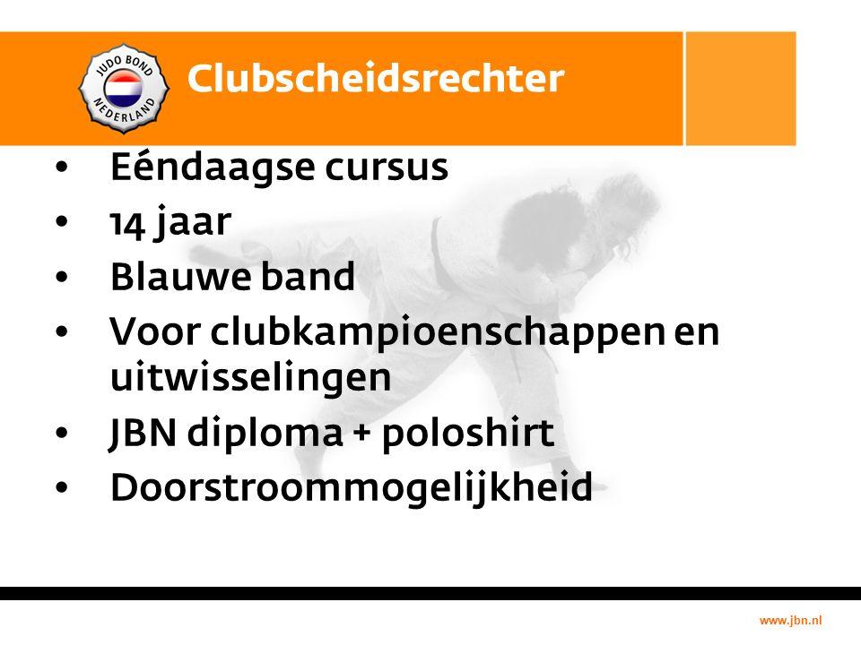 www.jbn.nl Clubscheidsrechter Eéndaagse cursus 14 jaar Blauwe band Voor clubkampioenschappen en uitwisselingen JBN diploma + poloshirt Doorstroommogelijkheid