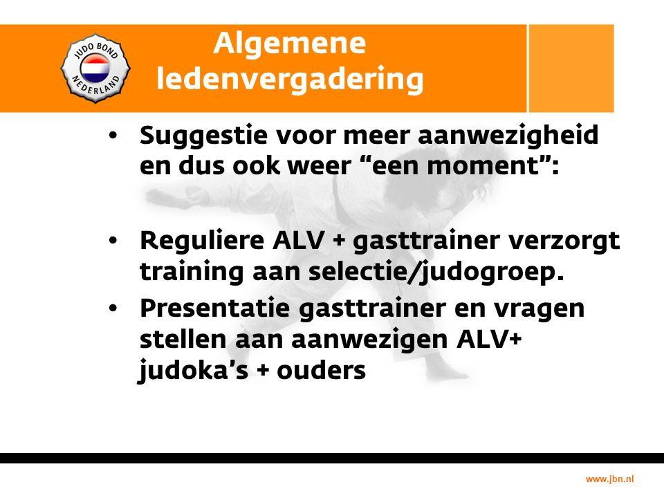 www.jbn.nl Algemene ledenvergadering Suggestie voor meer aanwezigheid en dus ook weer een moment : Reguliere ALV + gasttrainer verzorgt training aan selectie/judogroep.