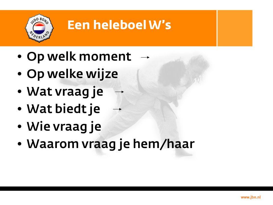 www.jbn.nl Een heleboel W's Op welk moment Op welke wijze Wat vraag je Wat biedt je Wie vraag je Waarom vraag je hem/haar