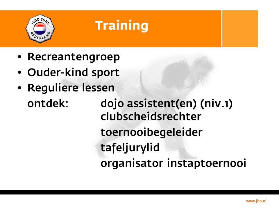 www.jbn.nl Training Recreantengroep Ouder-kind sport Reguliere lessen ontdek: dojo assistent(en) (niv.1) clubscheidsrechter toernooibegeleider tafeljurylid organisator instaptoernooi
