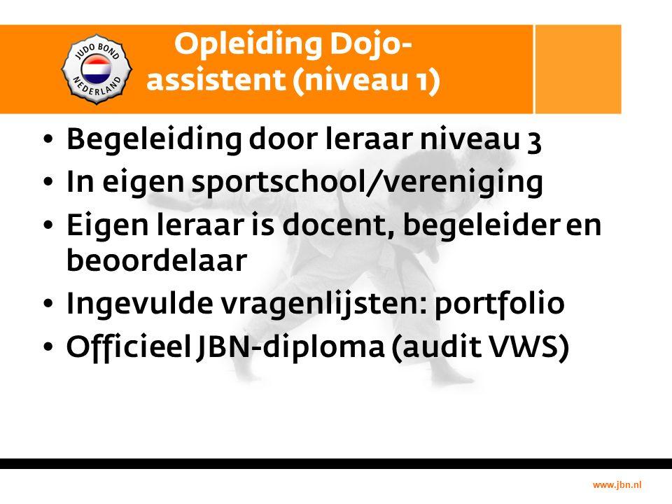 www.jbn.nl Opleiding Dojo- assistent (niveau 1) Begeleiding door leraar niveau 3 In eigen sportschool/vereniging Eigen leraar is docent, begeleider en beoordelaar Ingevulde vragenlijsten: portfolio Officieel JBN-diploma (audit VWS)