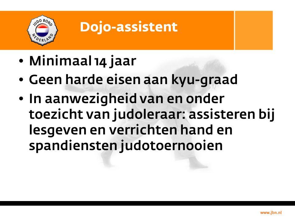 www.jbn.nl Dojo-assistent Minimaal 14 jaar Geen harde eisen aan kyu-graad In aanwezigheid van en onder toezicht van judoleraar: assisteren bij lesgeven en verrichten hand en spandiensten judotoernooien