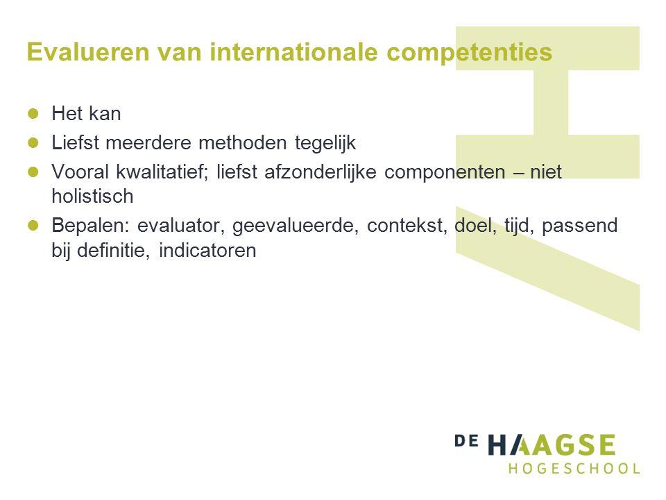 Evalueren van internationale competenties Het kan Liefst meerdere methoden tegelijk Vooral kwalitatief; liefst afzonderlijke componenten – niet holistisch Bepalen: evaluator, geevalueerde, contekst, doel, tijd, passend bij definitie, indicatoren