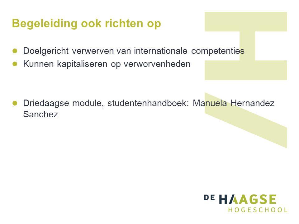 Begeleiding ook richten op Doelgericht verwerven van internationale competenties Kunnen kapitaliseren op verworvenheden Driedaagse module, studentenhandboek: Manuela Hernandez Sanchez