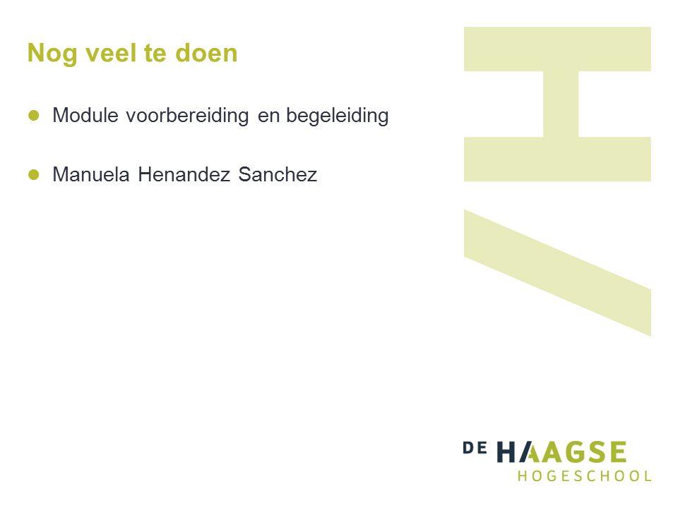 Nog veel te doen Module voorbereiding en begeleiding Manuela Henandez Sanchez