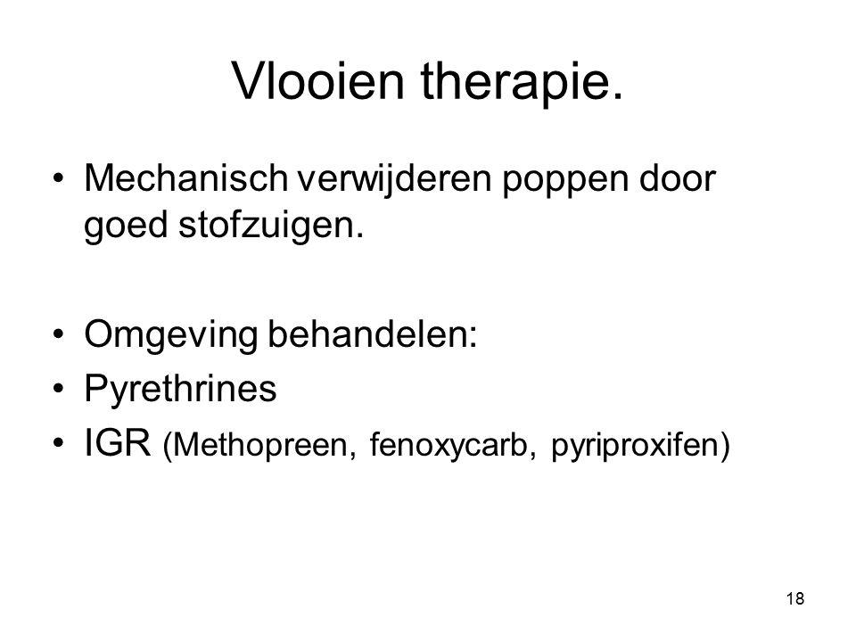 Vlooien therapie. Mechanisch verwijderen poppen door goed stofzuigen. Omgeving behandelen: Pyrethrines IGR (Methopreen, fenoxycarb, pyriproxifen) 18