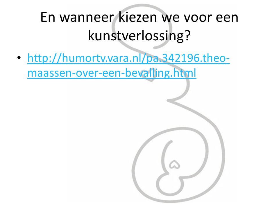 En wanneer kiezen we voor een kunstverlossing? http://humortv.vara.nl/pa.342196.theo- maassen-over-een-bevalling.html http://humortv.vara.nl/pa.342196