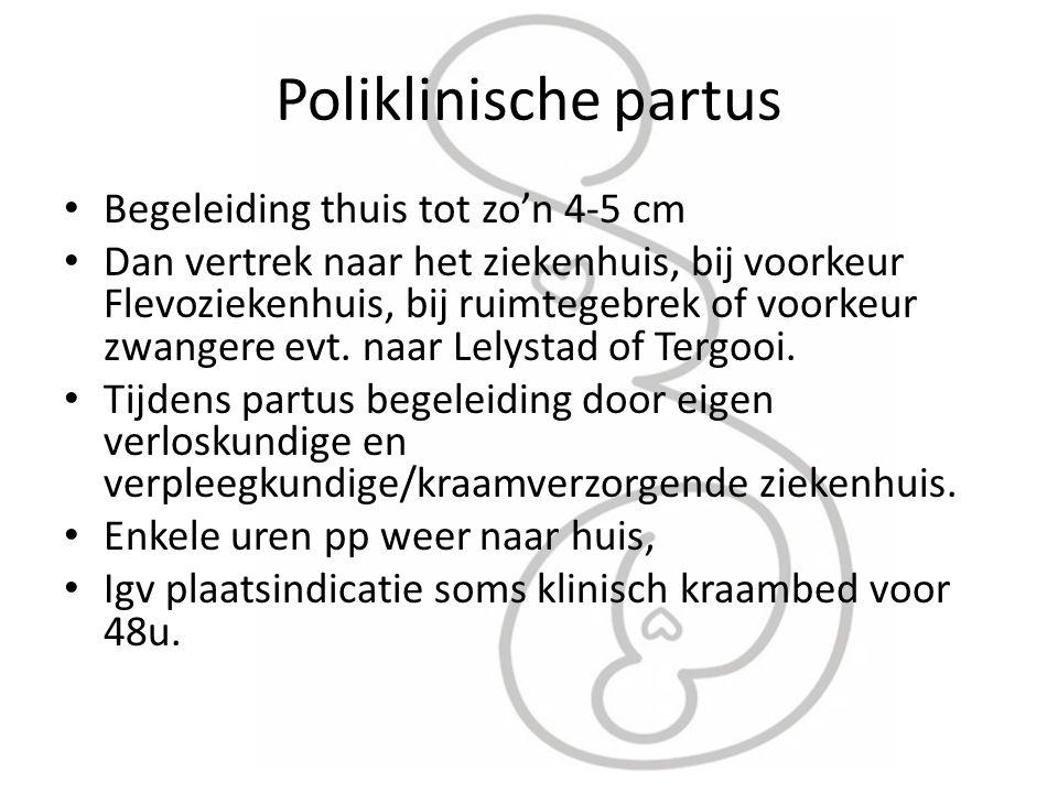 Poliklinische partus Begeleiding thuis tot zo'n 4-5 cm Dan vertrek naar het ziekenhuis, bij voorkeur Flevoziekenhuis, bij ruimtegebrek of voorkeur zwa