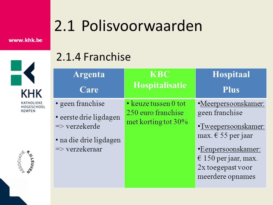2.1Polisvoorwaarden 2.1.4Franchise Argenta Care KBC Hospitalisatie Hospitaal Plus geen franchise eerste drie ligdagen => verzekerde na die drie ligdag