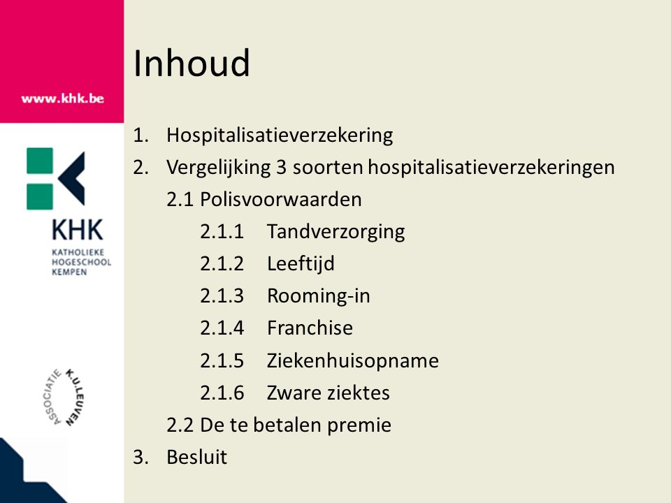 Inhoud 1.Hospitalisatieverzekering 2.Vergelijking 3 soorten hospitalisatieverzekeringen 2.1Polisvoorwaarden 2.1.1Tandverzorging 2.1.2Leeftijd 2.1.3Roo