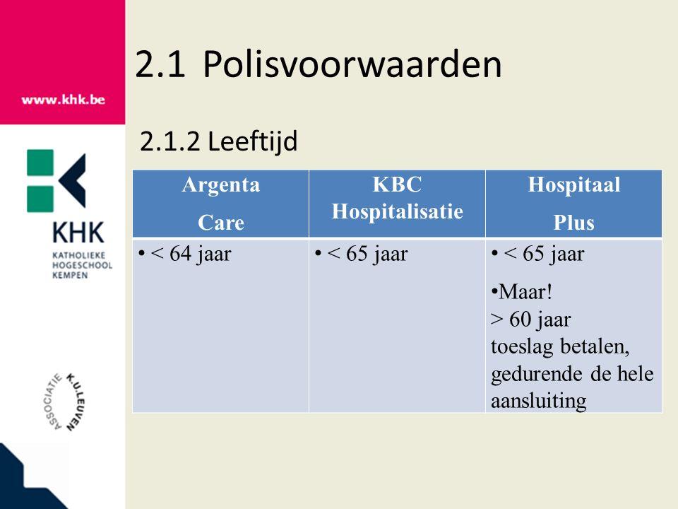 2.1Polisvoorwaarden 2.1.2Leeftijd Argenta Care KBC Hospitalisatie Hospitaal Plus < 64 jaar < 65 jaar Maar! > 60 jaar toeslag betalen, gedurende de hel