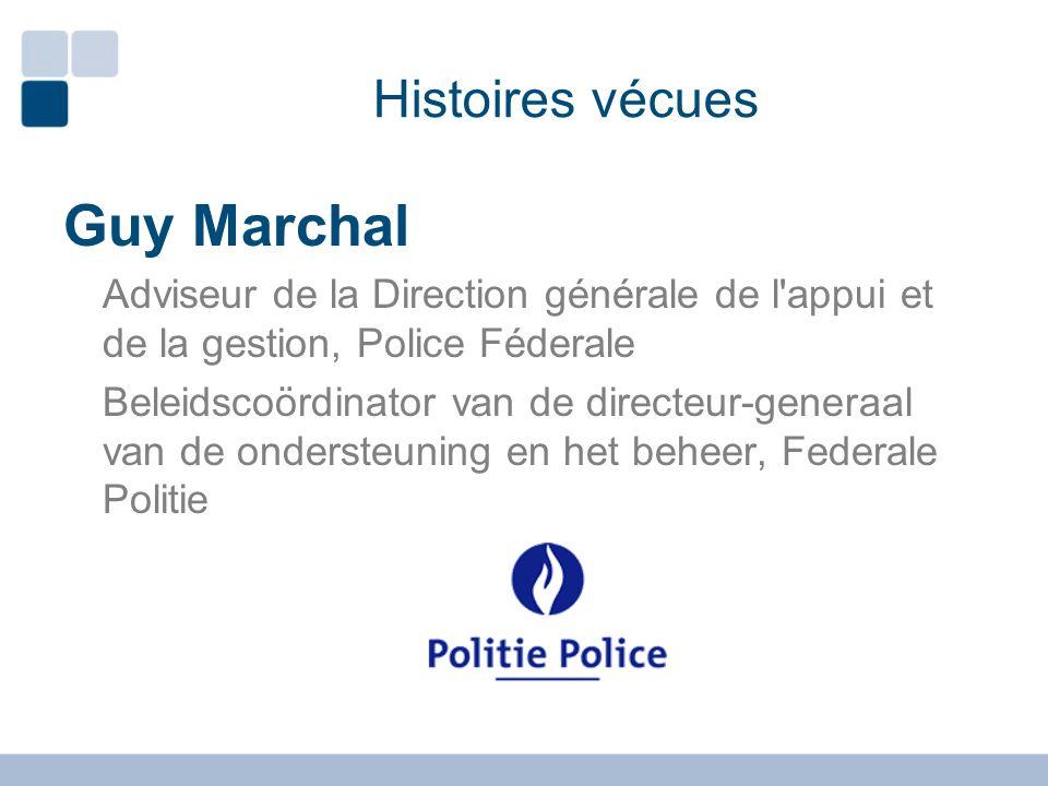 Histoires vécues Guy Marchal Adviseur de la Direction générale de l'appui et de la gestion, Police Féderale Beleidscoördinator van de directeur-genera