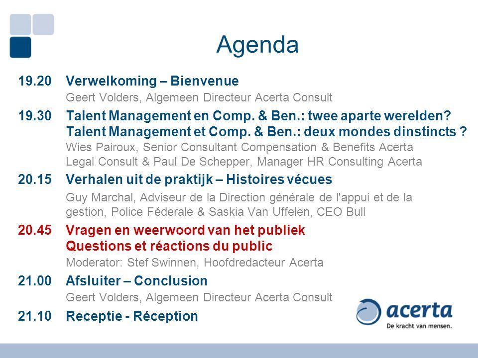 Agenda 19.20Verwelkoming – Bienvenue Geert Volders, Algemeen Directeur Acerta Consult 19.30Talent Management en Comp. & Ben.: twee aparte werelden? Ta