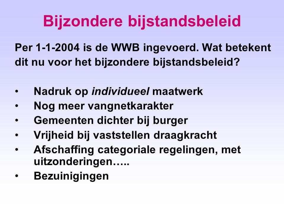 Bijzondere bijstandsbeleid Per 1-1-2004 is de WWB ingevoerd.