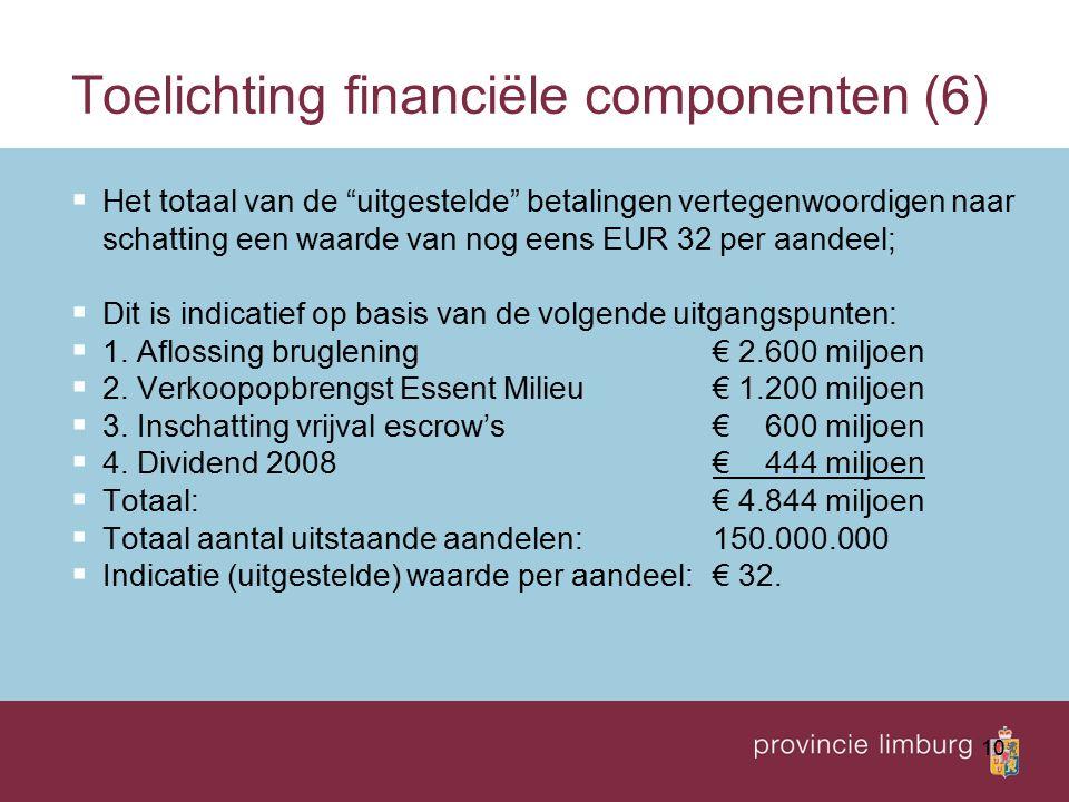 10 Toelichting financiële componenten (6)  Het totaal van de uitgestelde betalingen vertegenwoordigen naar schatting een waarde van nog eens EUR 32 per aandeel;  Dit is indicatief op basis van de volgende uitgangspunten:  1.